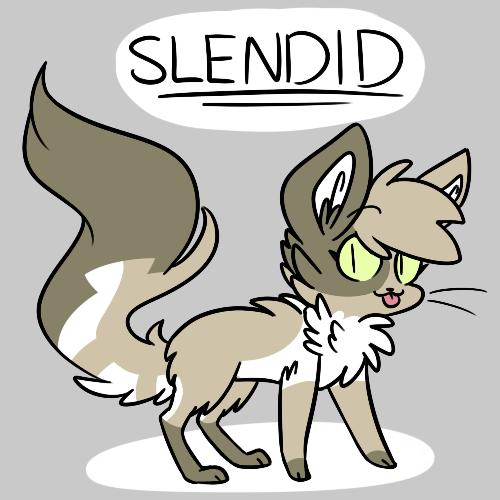 Most recent character: Slendid