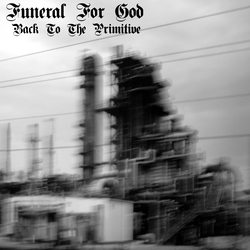 Funeral For God - Back To The Primitive
