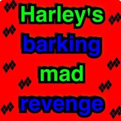 Harley's barking mad revenge, complete version