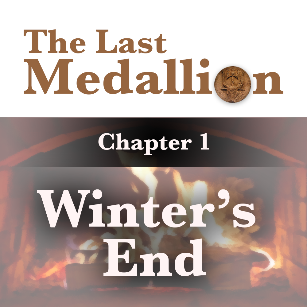 The Last Medallion - Chp 1 - Winter's End