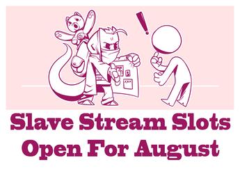 August Slave Streams OPEN!