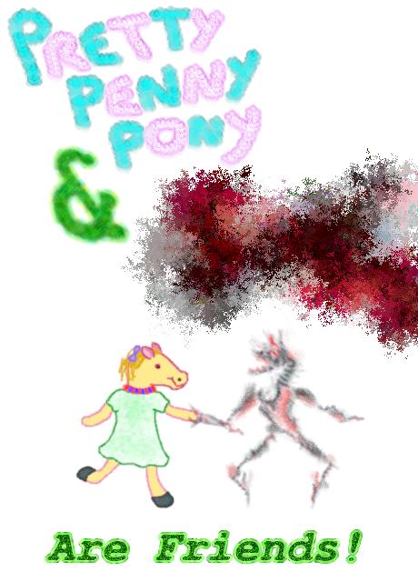 Pretty Penny Pony and Ѥ⸙©͌Ͱ⸿ Are Friends!