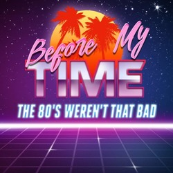Before My Time (The 80s weren't that bad)