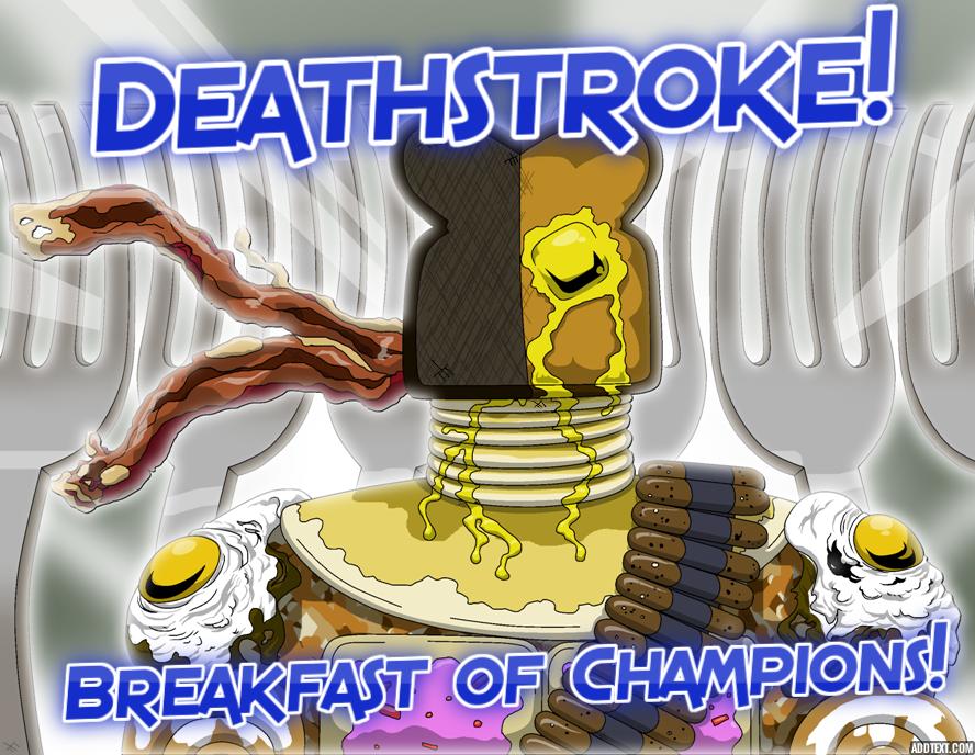 Deathstroke! Breakfast of Champions!