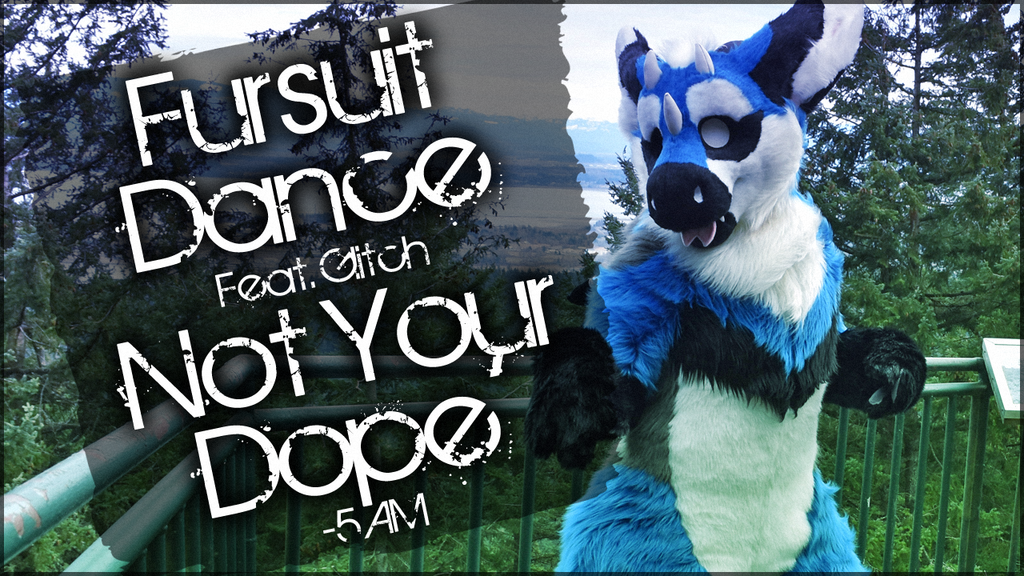 Fursuit Dance / Glitch / 'Not Your Dope' //