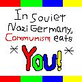 In Soviet Nazi Germany Communism Eats YOU
