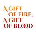 A Gift of Fire, A Gift of Blood (2)