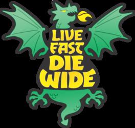 Live Fast, Die Wide
