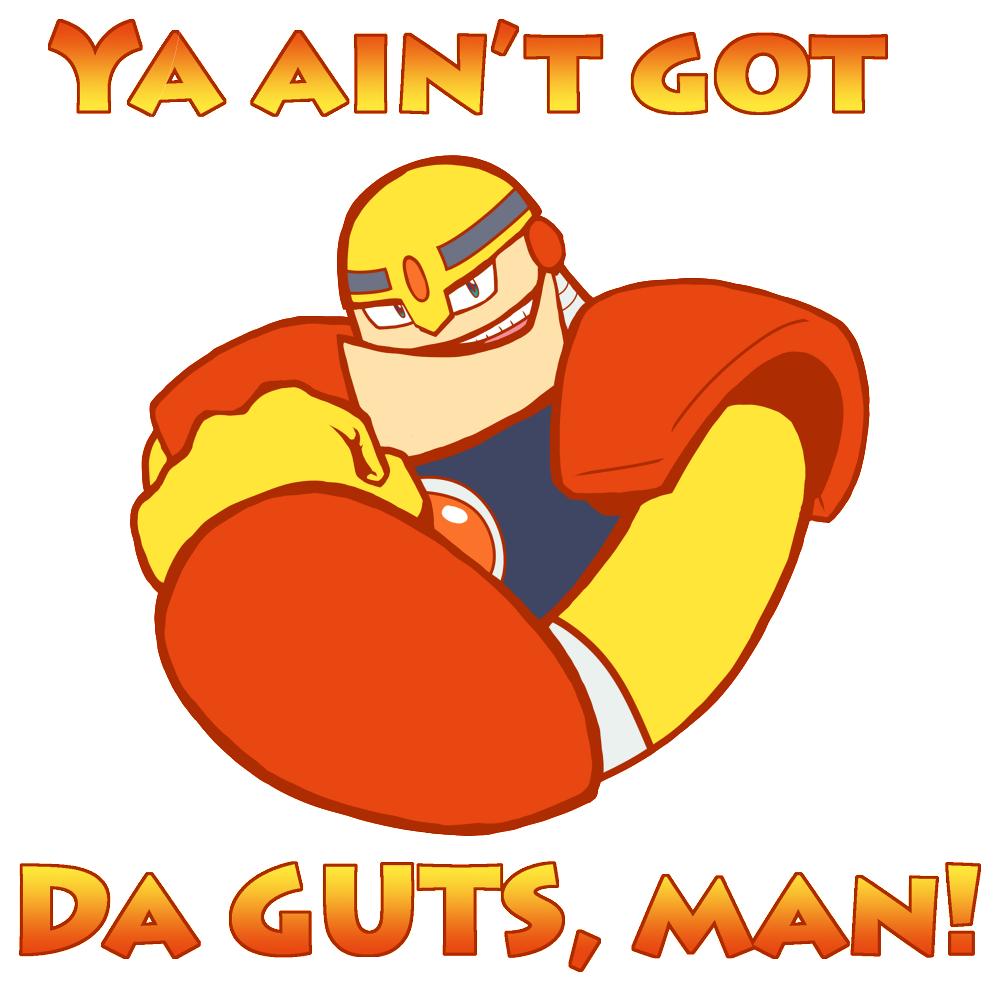 Ya ain't got da GUTS, man!