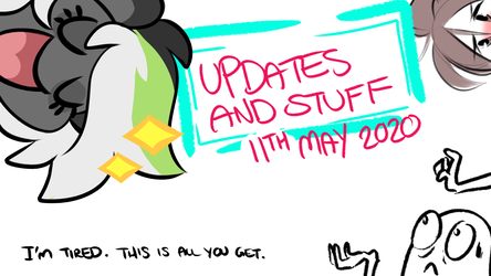 UPDATES AND STUFF | 11th May 2020
