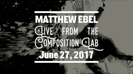 Live from the Composition Lab - June 27, 2017
