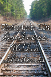 Chapter 19: Darkness Within Shadows