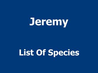 Jeremy; List Of Species