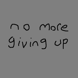 no more giving up