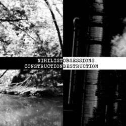 Nihilist Obsessions - Construction / Destruction