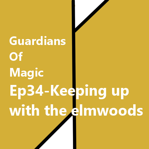 GoM-Ep34-Keeping up with the elmwoods-