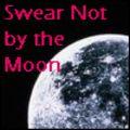 Swear Not By the Moon