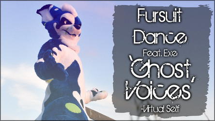 Fursuit Dance / Exe / 'Ghost Voices //