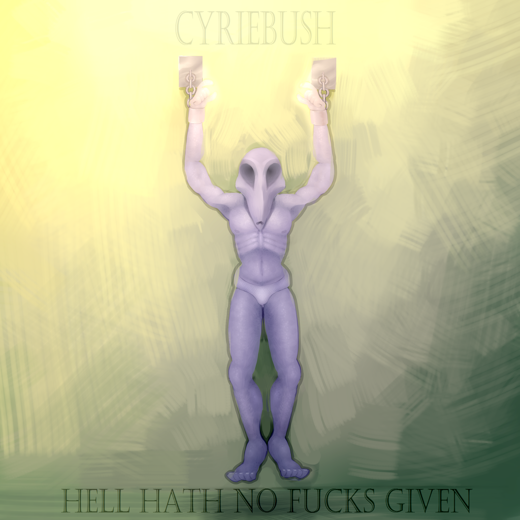 Cyriebush - Hell Hath No Fucks Given