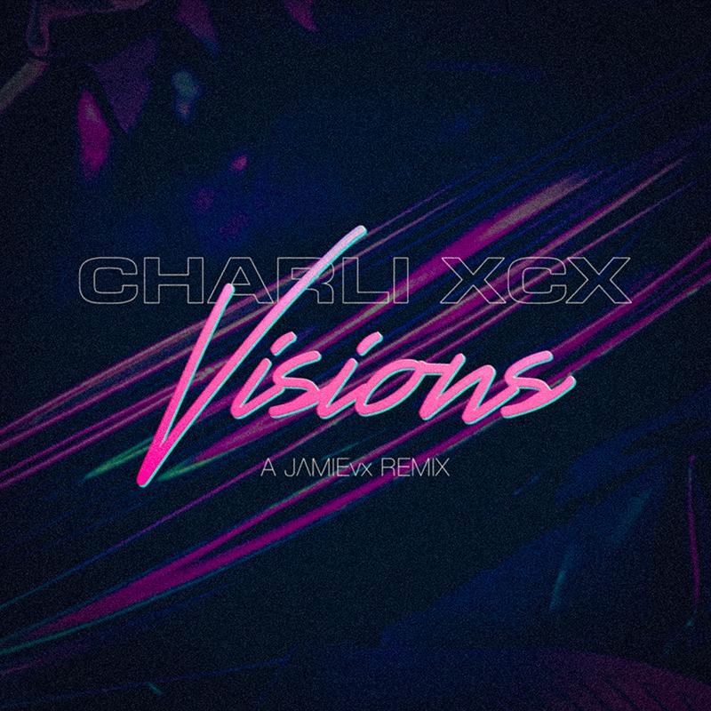 Charli XCX - Visions (JAMIEvx Remix)