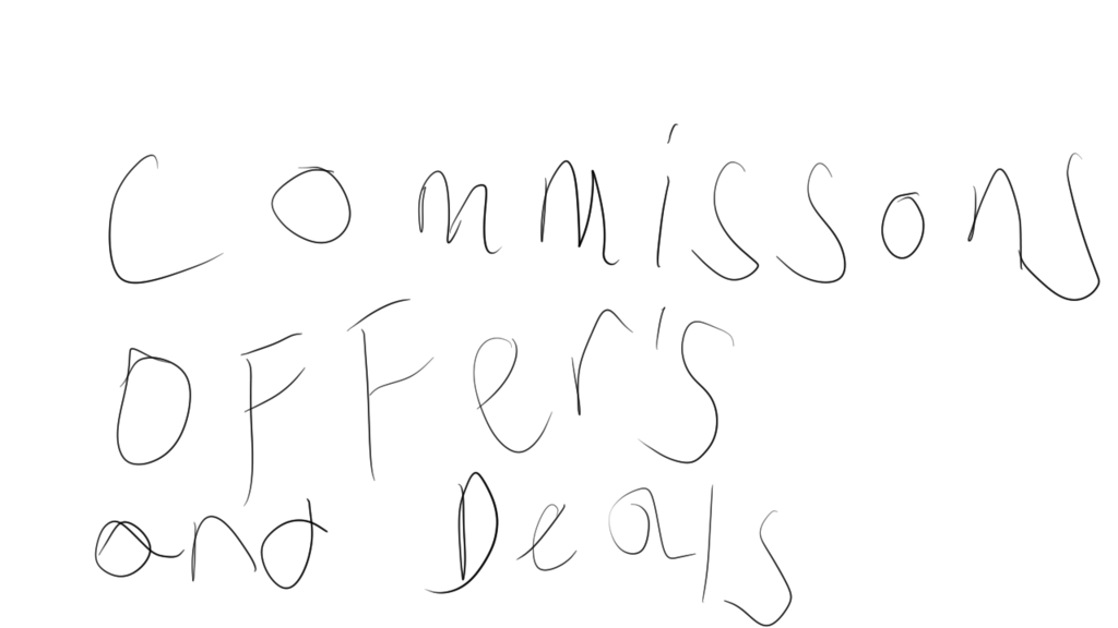commission and deals are open