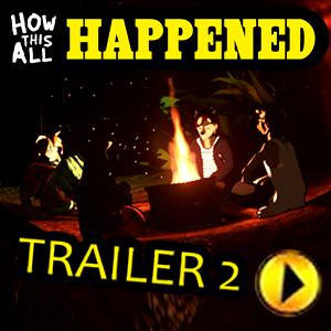 Most recent image: How This All Happened Trailer #2 (SEMI-SFW)