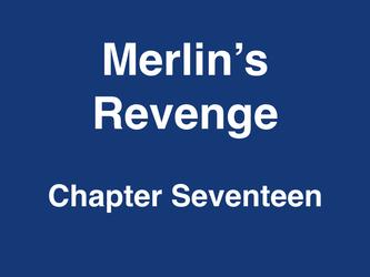 Merlin' Revenge Chapter Seventeen