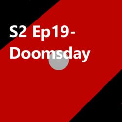 S2 Ep19 Doomsday