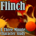 Flinch - A 3 Minute Character Study