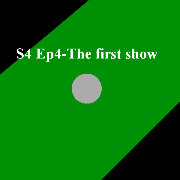 S4 Ep4- The first show