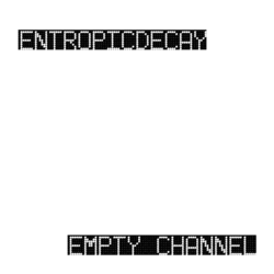 entropicdecay - Empty Channel