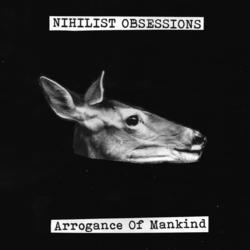 Nihilist Obsessions - Arrogance Of Mankind