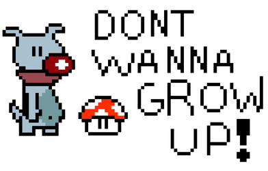 Don't want to grow up!