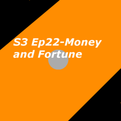 S3 Ep22- Money and Fortune