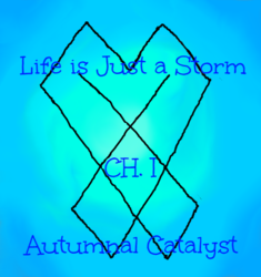 Life is Just a Storm. Chapter One. Autumnal Catalyst