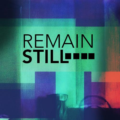 Remain Still