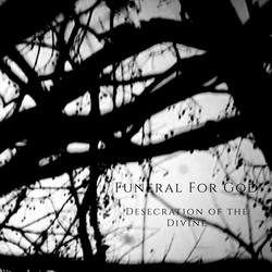Funeral For God - Desecration of the Divine