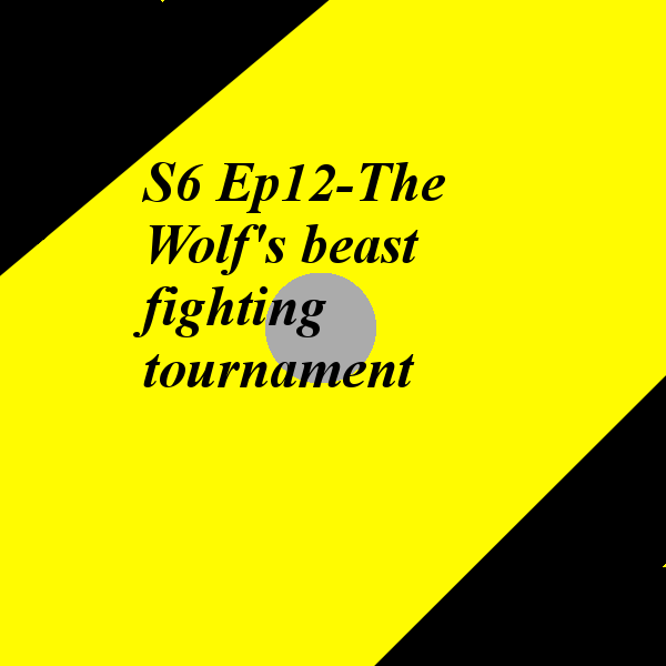 S6 Ep12-The Wolf's beast fighting tournament