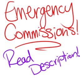 Emergency Commissions! Please read description!!