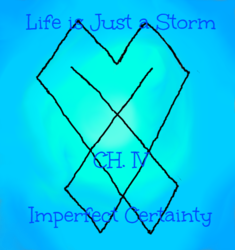 Life is Just a Storm- Chapter 4- Imperfect Certainty