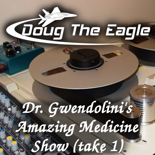 Dr. Gwendolini's Amazing Medicine Show (Parts 1&2, take 1)