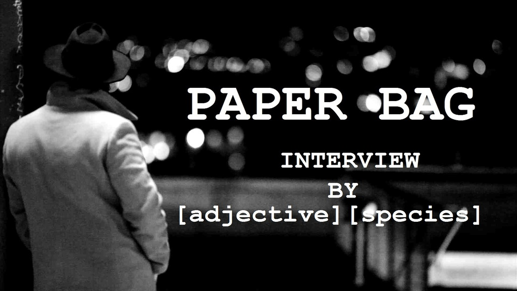 Most recent image: Paper Bag - [adjective][species] Interview