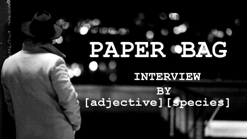 Paper Bag - [adjective][species] Interview
