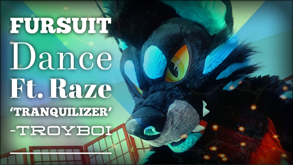 Fursuit Dance / Raze / 'Tranquilizer' / Troyboi //