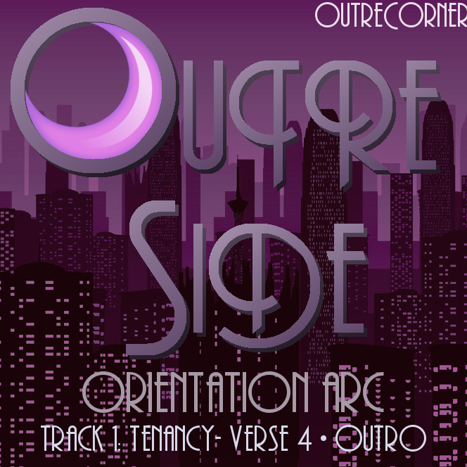 OUTRESIDE- ARC1, TRACK 1: TENANCY~ VERSE 4 (OUTRO)