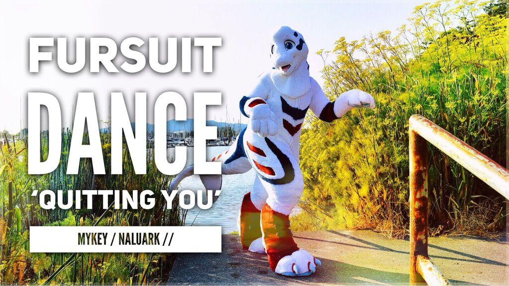Fursuit Dance / Naluark / 'Quitting You' / MyKey //
