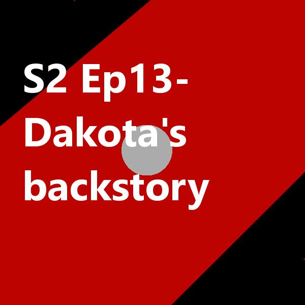 S2 Ep13 Dakota's backstory