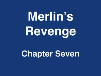 Merlin's Revenge Chapter Seven