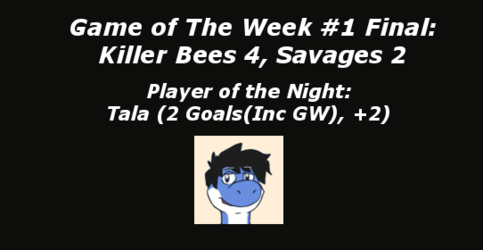 GOTW 1 FINAL: Killer Bees 4, Savages 2