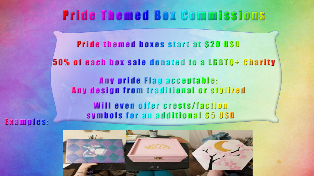 Most recent image: Pride Themed Painted Boxes Commissions